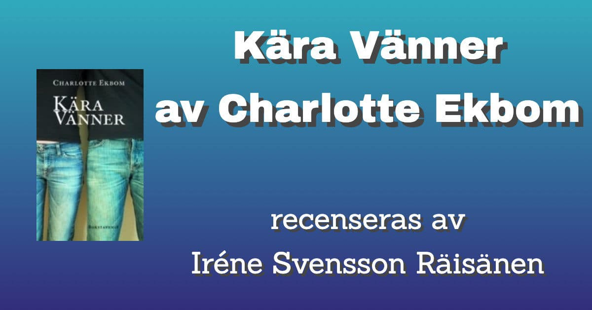 Kära Vänner av Charlotte Ekbom